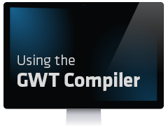Using the GWT Compiler for Better Builds